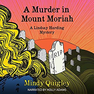A Murder in Mount Moriah     A Reverend Lindsay Harding Mystery              By:                                                                                                                                 Mindy Quigley                               Narrated by:                                                                                                                                 Holly Adams                      Length: 9 hrs and 36 mins     59 ratings     Overall 4.1