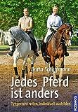 Jedes Pferd ist anders: Typgerecht reiten, individuell ausbilden