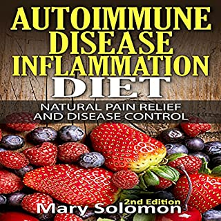 Autoimmune Disease Inflammation Diet     Natural Pain Relief and Disease Control              By:                                                                                                                                 Mary Solomon                               Narrated by:                                                                                                                                 Dawn Sweet                      Length: 1 hr and 36 mins     4 ratings     Overall 4.5