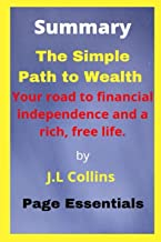 Summary The Simple Path to Wealth by J.L Collins: Your Road To Financial Independence And A Rich, Free Life.