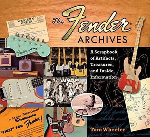 Tom Wheeler: The Fender Archives - The Ultimate Scrapbook