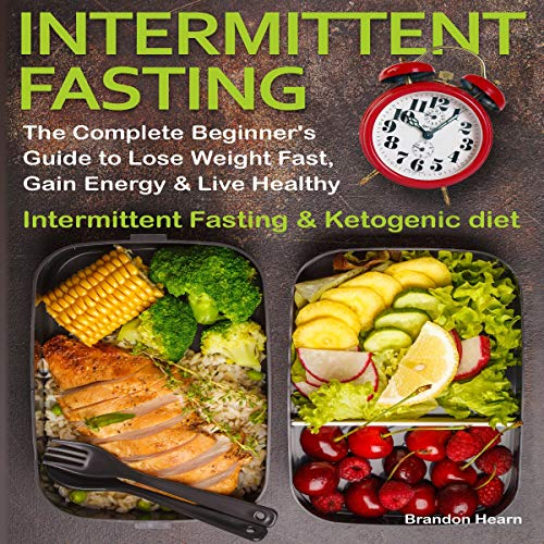 Intermittent Fasting: The Complete Beginner's Guide to Lose Weight Fast, Gain Energy & Live Healthy. audiobook cover art