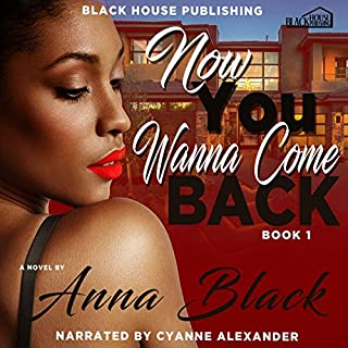 Now You Wanna Come Back     Book 1              By:                                                                                                                                 Anna Black                               Narrated by:                                                                                                                                 Cyanne Alexander                      Length: 6 hrs and 54 mins     17 ratings     Overall 4.1