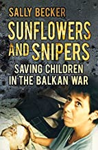 Sunflowers and Snipers: Saving Children in the Balkan War