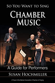 So You Want to Sing Chamber Music: A Guide for Performers