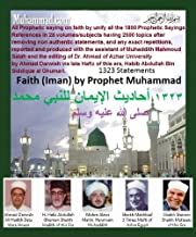 Prophet Muhammad Speaks On Faith 1323 quotations (Akidah) (All Hadith of the Prophet in 30 volumes in 30 Subjects Book 1)