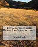Fun And Frolic With Daniel And Susie Littletail