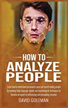 How to Analyze People: Learn how to understand and speed reading people by knowing body language signals and psychological...