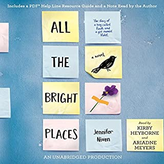 All the Bright Places                   De :                                                                                                                                 Jennifer Niven                               Lu par :                                                                                                                                 Kirby Heyborne,                                                                                        Ariadne Meyers                      Durée : 11 h et 4 min     1 notation     Global 4,0