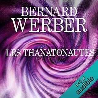 Les Thanatonautes                   De :                                                                                                                                 Bernard Werber                               Lu par :                                                                                                                                 Matthieu Dahan                      Durée : 16 h et 47 min     182 notations     Global 4,5