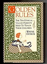 Golden Rules: 10 Ethical Values Parents Need to Teach Their Children