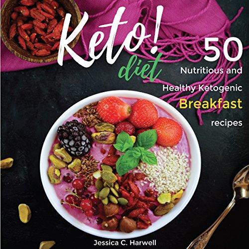 Keto Diet: 50 Nutritious and Healthy Ketogenic Breakfast Recipes     Keto Diet Series, Book 1              Autor:                                                                                                                                 Jessica C. Harwell                               Sprecher:                                                                                                                                 Melanie Carey                      Spieldauer: 1 Std. und 45 Min.     Noch nicht bewertet     Gesamt 0,0