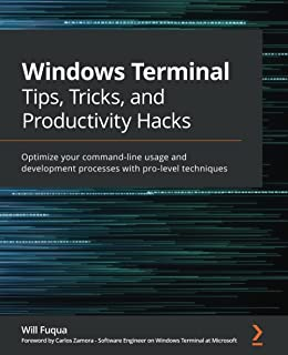 Windows Terminal Tips, Tricks, and Productivity Hacks: Optimize your command-line usage and development processes with pr...