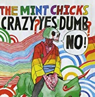 Crazy? Yes! Dumb? No! by The Mint Chicks (2008-09-09)