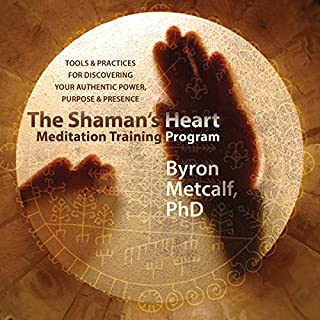The Shaman's Heart Meditation Training Program                   By:                                                                                                                                 Byron Metcalf                               Narrated by:                                                                                                                                 Byron Metcalf                      Length: 7 hrs and 6 mins     8 ratings     Overall 4.6