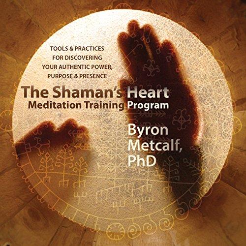 The Shaman's Heart Meditation Training Program Audiobook By Byron Metcalf cover art