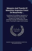 Memoirs And Travels Of Mauritius Augustus Count De Benyowsky ...: Consisting Of His Military Operations In Poland, His Exi...