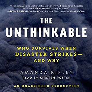 The Unthinkable     Who Survives When Disaster Strikes - and Why              By:                                                                                                                                 Amanda Ripley                               Narrated by:                                                                                                                                 Kirsten Potter                      Length: 9 hrs and 35 mins     673 ratings     Overall 4.5