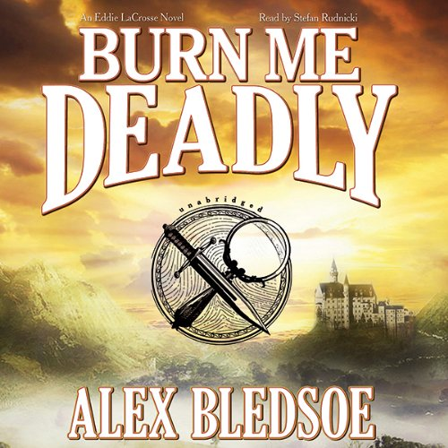 Burn Me Deadly     An Eddie LaCrosse Novel              By:                                                                                                                                 Alex Bledsoe                               Narrated by:                                                                                                                                 Stefan Rudnicki                      Length: 8 hrs and 36 mins     107 ratings     Overall 4.4