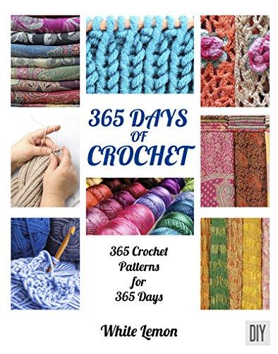 Crochet: 365 Days of Crochet: 365 Crochet Patterns for 365 Days (Crochet, Crochet Patterns, DIY Crochet, Crochet Books, Crochet for Beginners, Crochet Afghans, Crochet Christmas, Holiday Crochet)