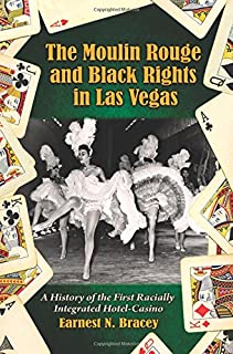 The Moulin Rouge and Black Rights in Las Vegas: A History of the First Racially Integrated Hotel-Casino