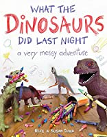 What the Dinosaurs Did Last Night: A Very Messy Adventure (What the Dinosaurs Did, 1)