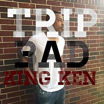 Trip Bad King Ken