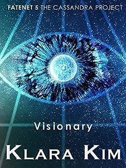 Visionary (FateNet: The Cassandra Project Book 5) by [Klara Kim]