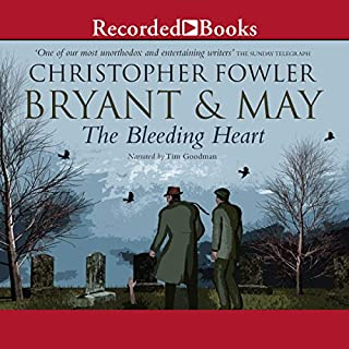 Bryant & May and the Bleeding Heart     A Peculiar Crimes Unit Mystery, Book 11              By:                                                                                                                                 Christopher Fowler                               Narrated by:                                                                                                                                 Tim Goodman                      Length: 12 hrs and 32 mins     35 ratings     Overall 4.7