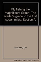 Fly fishing the magnificent Green: The wader's guide to the first seven miles,