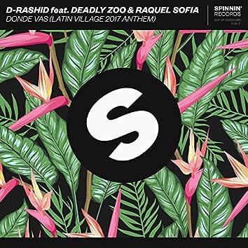 Donde vas (Latin Village 2017 Anthem) [feat. Deadly Zoo & Raquel Sofia]