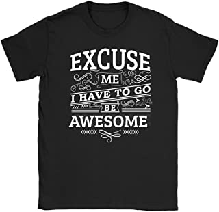 Excuse Me I Have to Go Be Awesome Shirt - Men Women T-Shirt - Women's Sized Tee