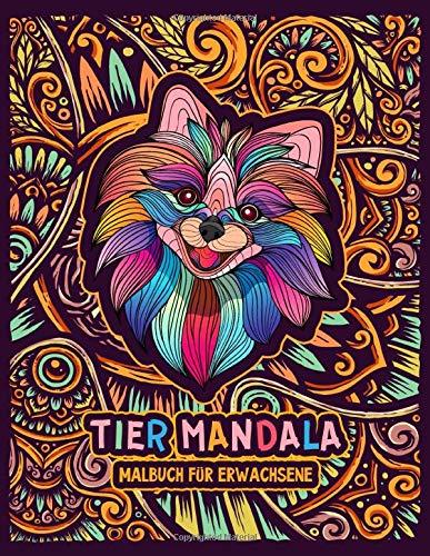 Tier Mandala Malbuch Für Erwachsene: Detailliertes Und Einzigartiges Tiermandala Malbuch Für Erwachsene. Durch Kunst Legt Man Leichter Ängste Ab Und Erfährt Somit Schneller Entspannung.