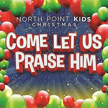 Come Let Us Praise Him