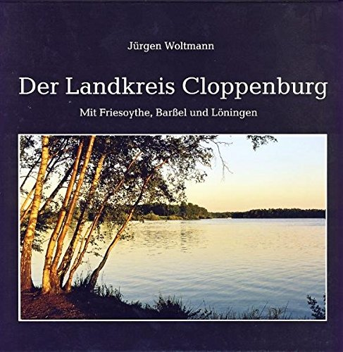 Der Landkreis Cloppenburg: Mit Friesoythe, Barßel und Löningen