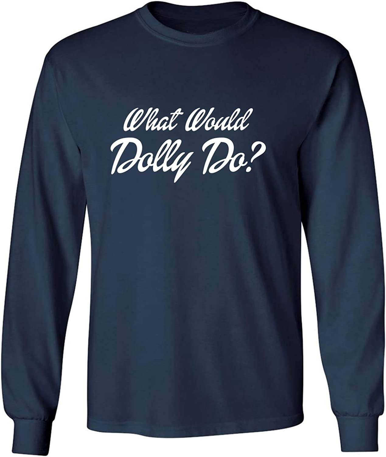 What Would Dolly Do? Adult Long Sleeve T-Shirt