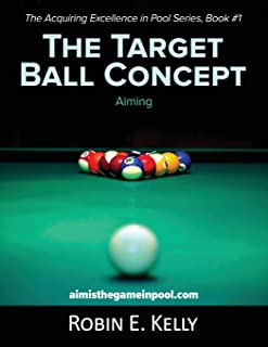 The Target Ball Concept: Black & White (Acquiring Excellence in Pool) (Volume 1)