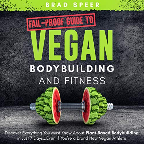 Fail-Proof Guide to Vegan Bodybuilding and Fitness cover art
