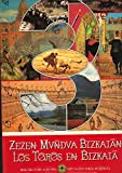 Los toros en Bizkaia = Zezen mundua Bizkaian