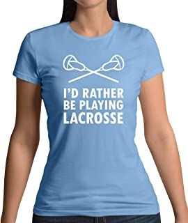 I'd Rather Be Playing Lacrosse - Womens T-Shirt - 10 Colours