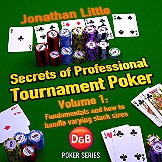 Secrets of Professional Tournament Poker, Volume 1     Fundamentals and How to Handle Varying Stack Sizes              By:                                                                                                                                 Jonathan Little                               Narrated by:                                                                                                                                 Jonathan Little                      Length: 6 hrs and 43 mins     13 ratings     Overall 4.8