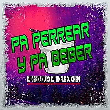 Pa Perrear y Pa Beber (feat. Dj Zimple & Dj Chepe)