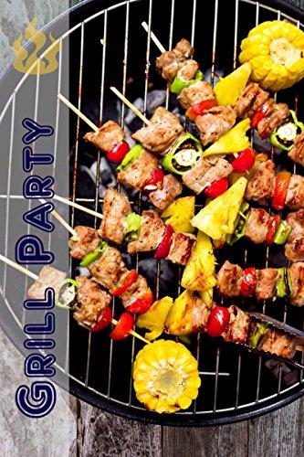 Grill Party: 200 lækre BBQ opskrifter til grill sæsonen (Grilning & Barbecue) (Danish Edition)