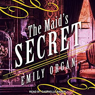 The Maid's Secret     Penny Green Series, Book 3              By:                                                                                                                                 Emily Organ                               Narrated by:                                                                                                                                 Gabrielle Baker                      Length: 9 hrs and 4 mins     3 ratings     Overall 5.0