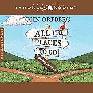 All the Places to Go...How Will You Know?     God Has Placed Before You an Open Door. What Will You Do?              By:                                                                                                                                 John Ortberg                               Narrated by:                                                                                                                                 Todd Busteed                      Length: 6 hrs and 59 mins     72 ratings     Overall 4.6