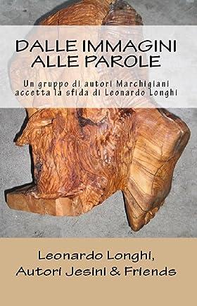 Dalle immagini alle parole: Un gruppo di autori Marchigiani accetta la sfida di Leonardo Longhi