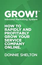 Grow!: How to rapidly and profitably grow your service company online