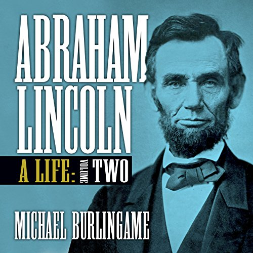 Abraham Lincoln: A Life, Volume Two                   By:                                                                                                                                 Michael Burlingame                               Narrated by:                                                                                                                                 Sean Pratt                      Length: 53 hrs and 45 mins     2 ratings     Overall 4.5