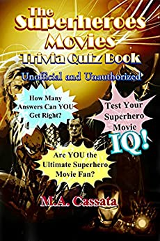 The Superheroes Movies Trivia Quiz Book: Unofficial and Unauthorized by [M.A. Cassata]
