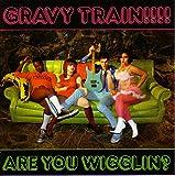 Songtexte von Gravy Train!!!! - Are You Wigglin?